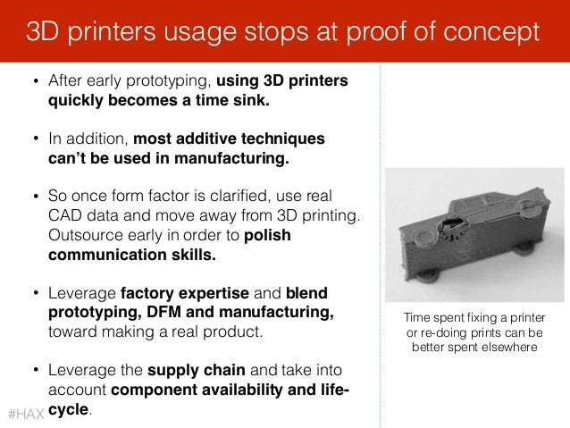 • After early prototyping, using 3D printers quickly becomes a time sink. • In addition, most additive techniques can't be...