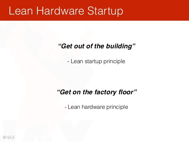 """""""Get out of the building"""" - Lean startup principle """"Get on the factory floor"""" - Lean hardware principle Lean Hardware Start..."""