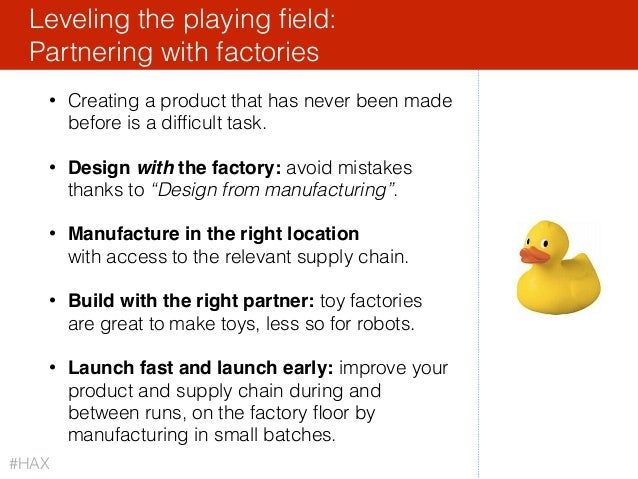 • Creating a product that has never been made before is a difficult task. • Design with the factory: avoid mistakes thanks...