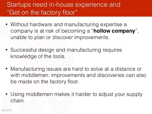 """• Without hardware and manufacturing expertise a company is at risk of becoming a """"hollow company"""", unable to plan or disc..."""