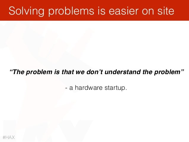 """""""The problem is that we don't understand the problem"""" - a hardware startup. Solving problems is easier on site #HAX"""