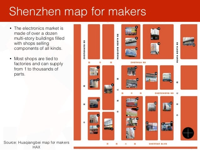 Shenzhen map for makers Source: Huaqiangbei map for makers HAX • The electronics market is made of over a dozen multi-stor...