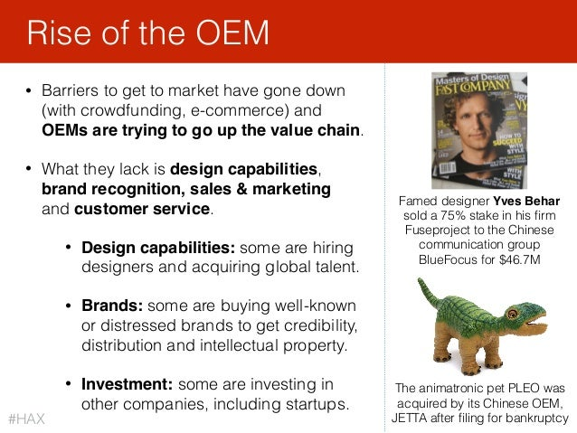 • Barriers to get to market have gone down (with crowdfunding, e-commerce) and OEMs are trying to go up the value chain. •...