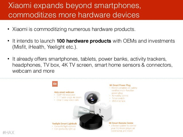 • Xiaomi is commoditizing numerous hardware products. • It intends to launch 100 hardware products with OEMs and investmen...