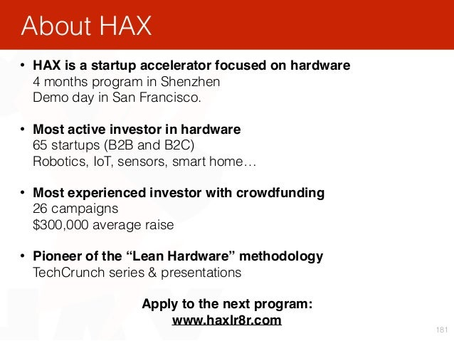 181 • HAX is a startup accelerator focused on hardware 4 months program in Shenzhen Demo day in San Francisco. • Most ac...