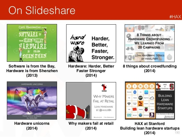 190 On Slideshare Software is from the Bay, Hardware is from Shenzhen (2013) Hardware: Harder, Better Faster Stronger (20...
