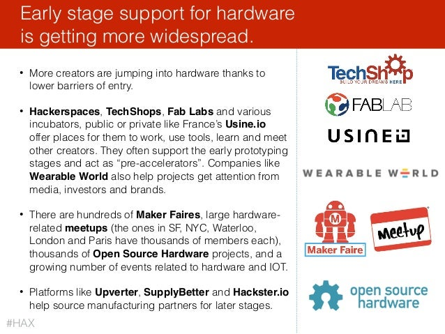 36 • More creators are jumping into hardware thanks to lower barriers of entry. • Hackerspaces, TechShops, Fab Labs and va...