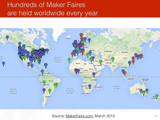 Hundreds of Maker Faires are held worldwide every year 39Source: MakerFaire.com, March 2015