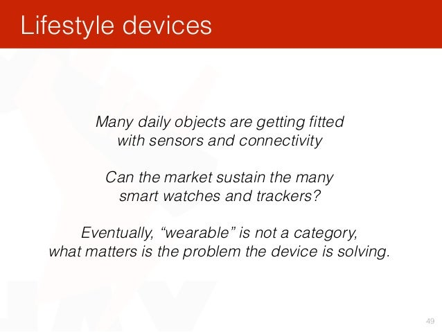49 Many daily objects are getting fitted with sensors and connectivity Can the market sustain the many smart watches and ...