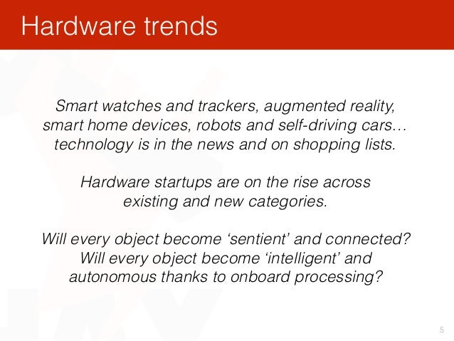 5 Smart watches and trackers, augmented reality, smart home devices, robots and self-driving cars… technology is in the ne...