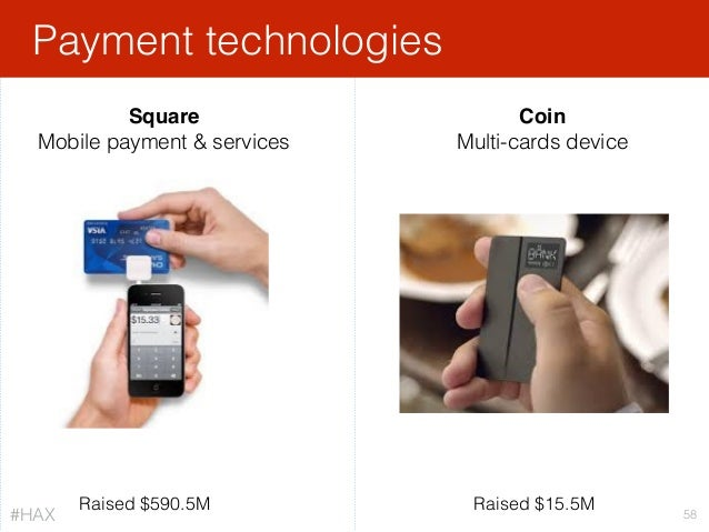 Payment technologies 58 Raised $590.5M Square Mobile payment & services Coin Multi-cards device Raised $15.5M #HAX
