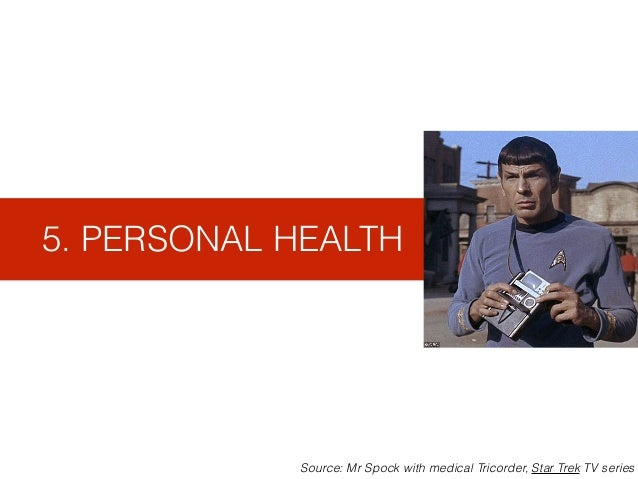 5. PERSONAL HEALTH Source: Mr Spock with medical Tricorder, Star Trek TV series