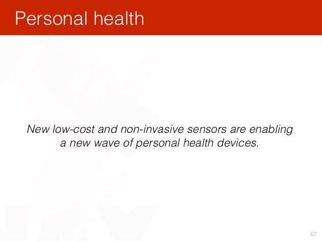 62 New low-cost and non-invasive sensors are enabling a new wave of personal health devices. Personal health