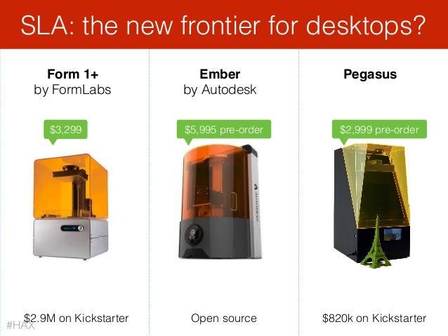 Pegasus $2.9M on Kickstarter Form 1+ by FormLabs Ember by Autodesk $820k on KickstarterOpen source SLA: the new frontier f...
