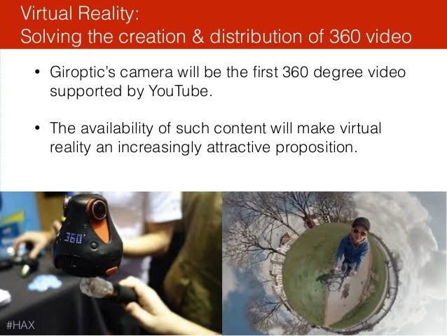 92 • Giroptic's camera will be the first 360 degree video supported by YouTube. • The availability of such content will mak...