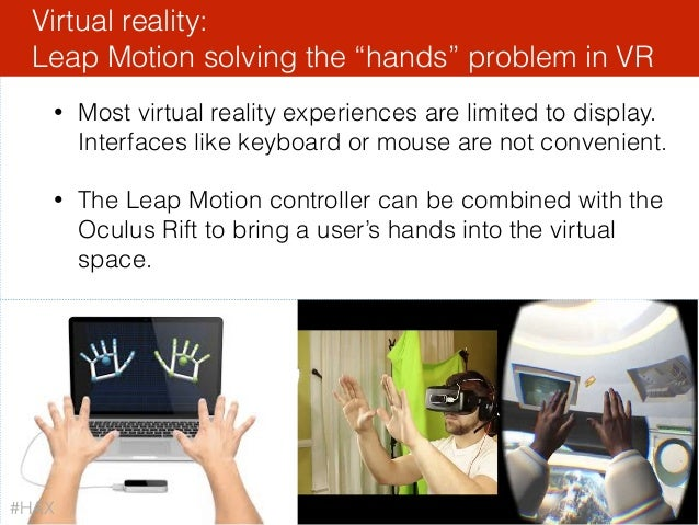 93 • Most virtual reality experiences are limited to display. Interfaces like keyboard or mouse are not convenient. • The ...