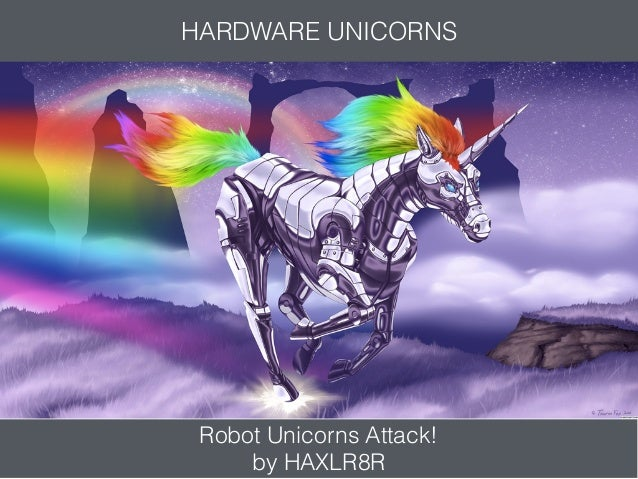 Robot Unicorns Attack! by HAXLR8R HARDWARE UNICORNS