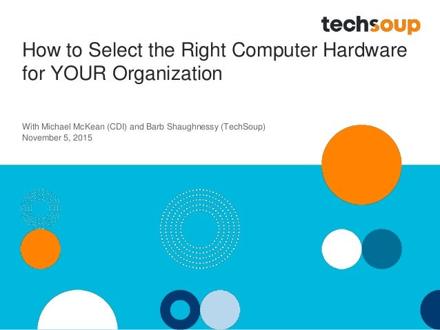 How to Select the Right Computer Hardware for YOUR Organization With Michael McKean (CDI) and Barb Shaughnessy (TechSoup) ...