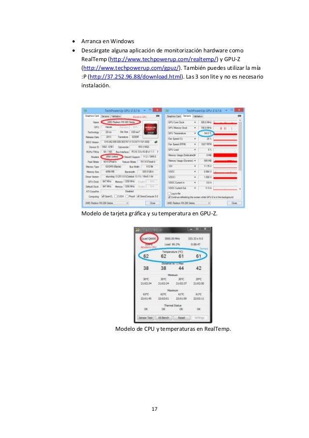 17  Arranca en Windows  Descárgate alguna aplicación de monitorización hardware como RealTemp (http://www.techpowerup.co...