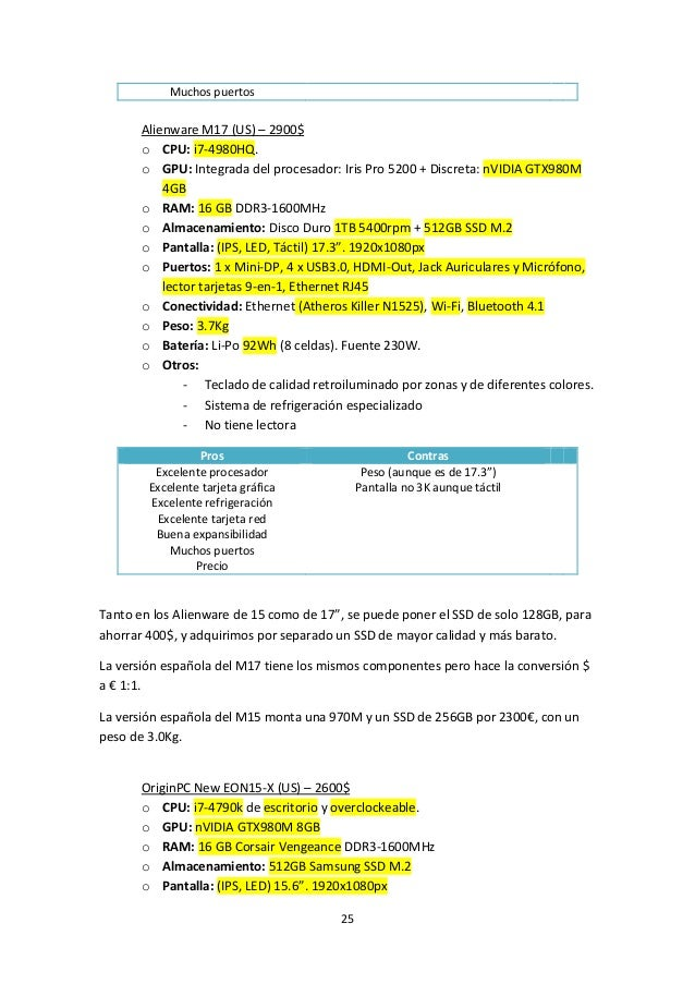 25 Muchos puertos Alienware M17 (US) – 2900$ o CPU: i7-4980HQ. o GPU: Integrada del procesador: Iris Pro 5200 + Discreta: ...