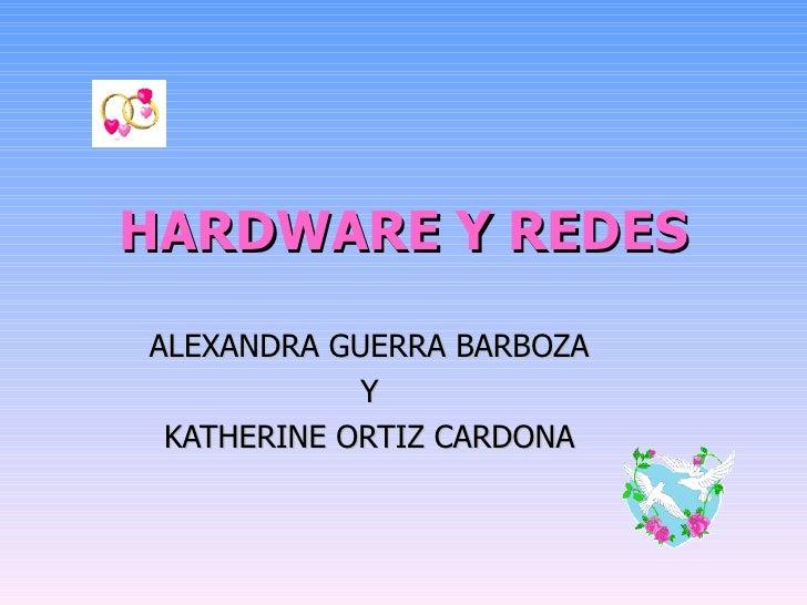 HARDWARE Y REDES ALEXANDRA GUERRA BARBOZA  Y  KATHERINE ORTIZ CARDONA