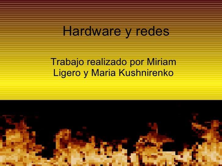 Hardware y redes Trabajo realizado por Miriam Ligero y Maria Kushnirenko