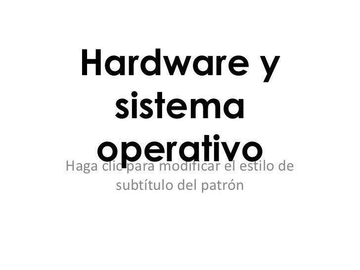 Hardware y        sistema    operativo deHaga clic para modificar el estilo       subtítulo del patrón