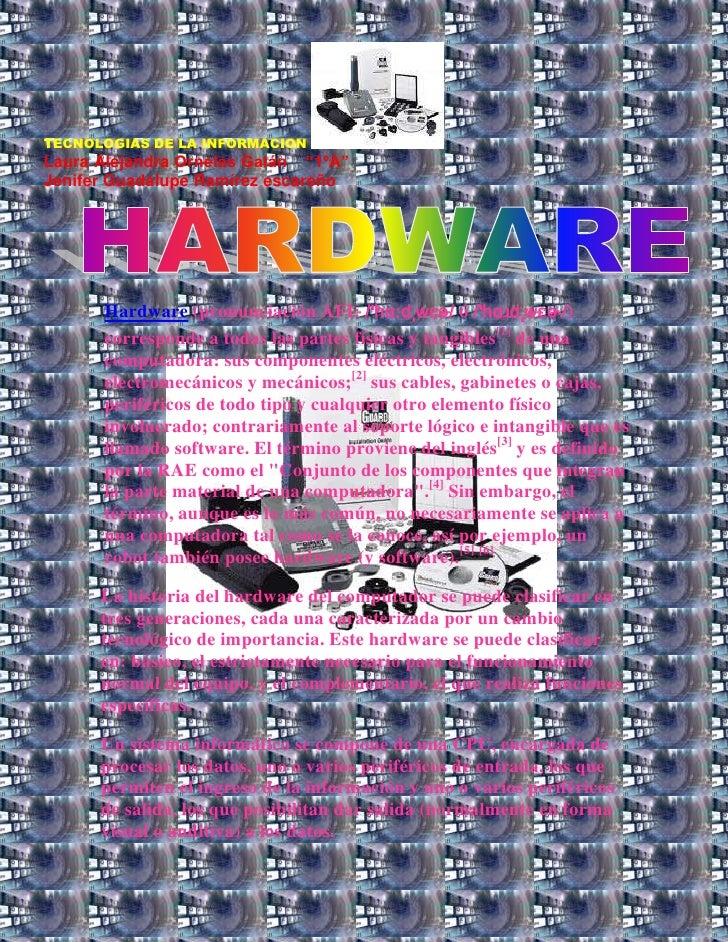702310753745Hardware (pronunciación AFI: /ˈhɑːdˌwɛə/ ó /ˈhɑɹdˌwɛɚ/) corresponde a todas las partes físicas y tangibles[1] ...