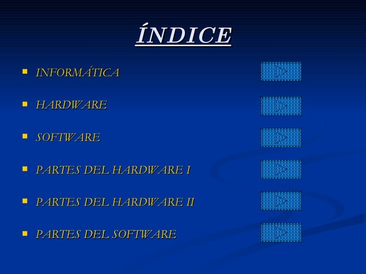 ÍNDICE <ul><li>INFORMÁTICA </li></ul><ul><li>HARDWARE </li></ul><ul><li>SOFTWARE </li></ul><ul><li>PARTES DEL HARDWARE I <...