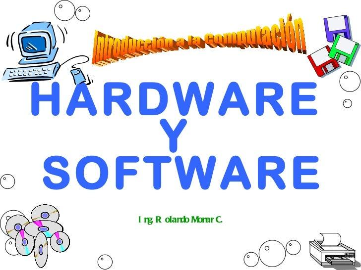HARDWARE  Y  SOFTWARE Ing. Rolando Monar C. Introducción a la Computación