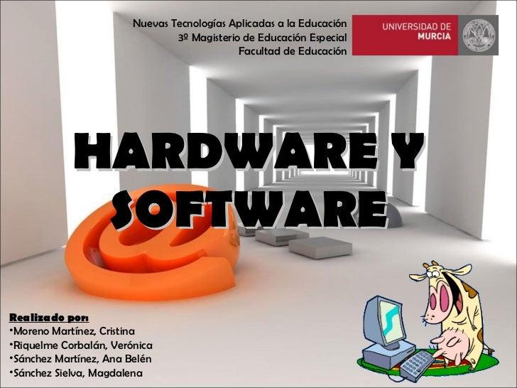 HARDWARE Y SOFTWARE <ul><li>Realizado por: </li></ul><ul><li>Moreno Martínez, Cristina </li></ul><ul><li>Riquelme Corbalán...