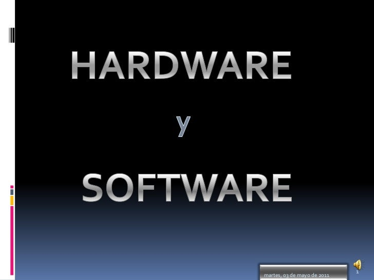 HARDWARE<br />y<br />SOFTWARE<br />1<br />martes, 03 de mayo de 2011<br />