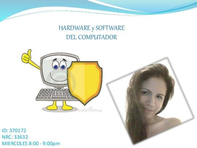 HARDWARE y SOFTWARE DEL COMPUTADOR ID: 370172 NRC: 33632 MIERCOLES 8:00 - 9:00pm