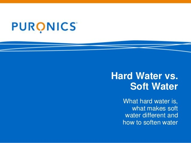 Hard Water vs. Soft Water What hard water is, what makes soft water different and how to soften water