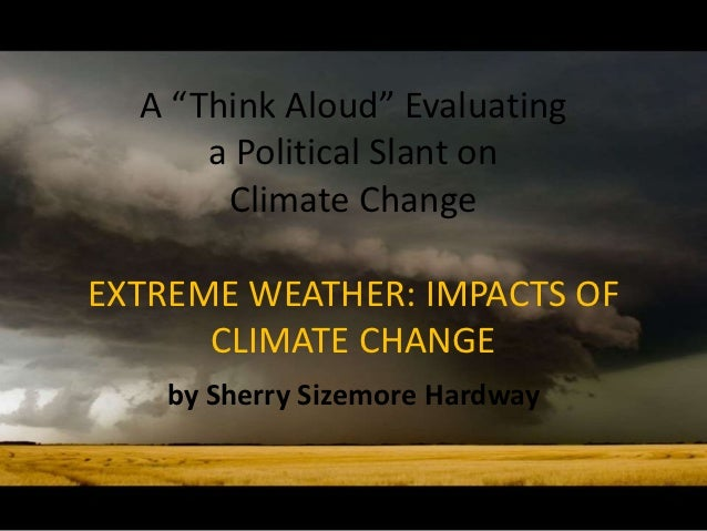 """A """"Think Aloud"""" Evaluating      a Political Slant on       Climate ChangeEXTREME WEATHER: IMPACTS OF      CLIMATE CHANGE  ..."""
