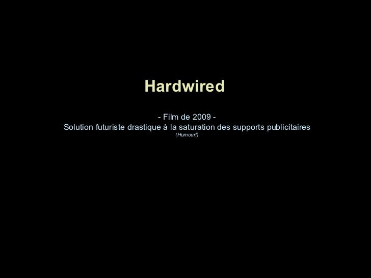 <ul><li>Hardwired </li></ul>- Film de 2009 - Solution futuriste drastique à la saturation des supports publicitaires (Humo...