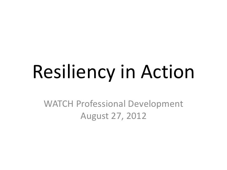 Resiliency in Action WATCH Professional Development        August 27, 2012