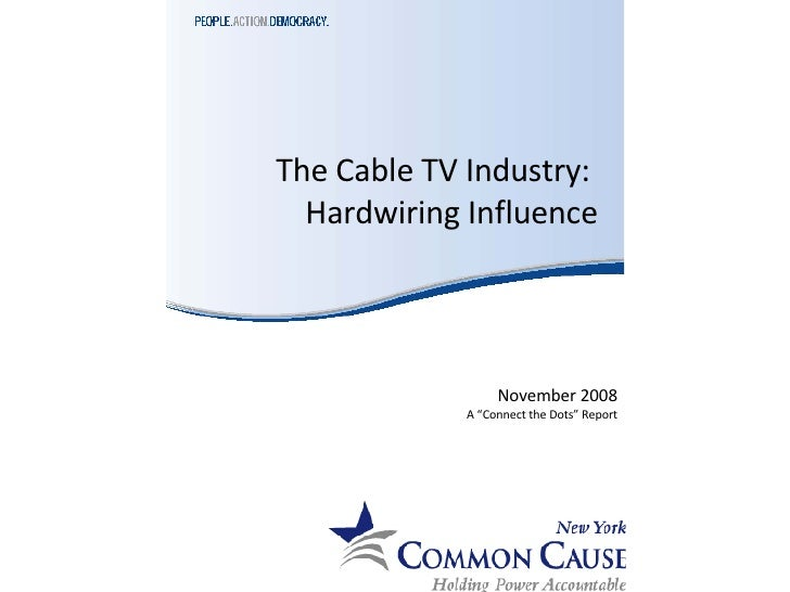 """The Cable TV Industry:  Hardwiring Influence November 2008 A """"Connect the Dots"""" Report"""