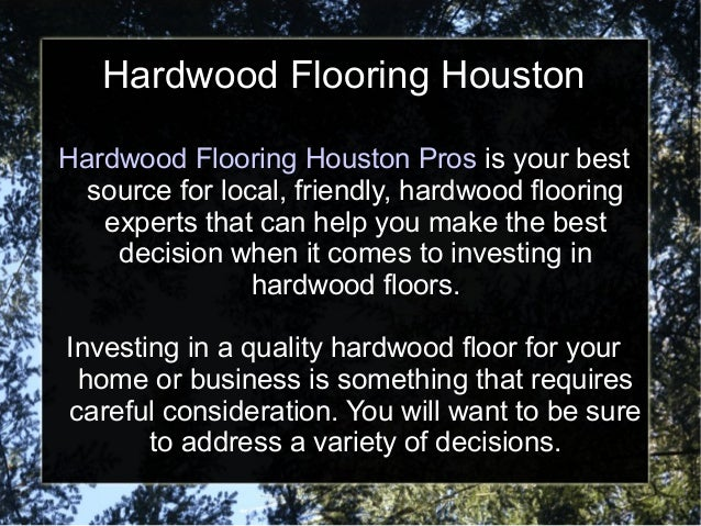 Hardwood Flooring Houston Pros is your best source for local, friendly, hardwood flooring experts that can help you make t...