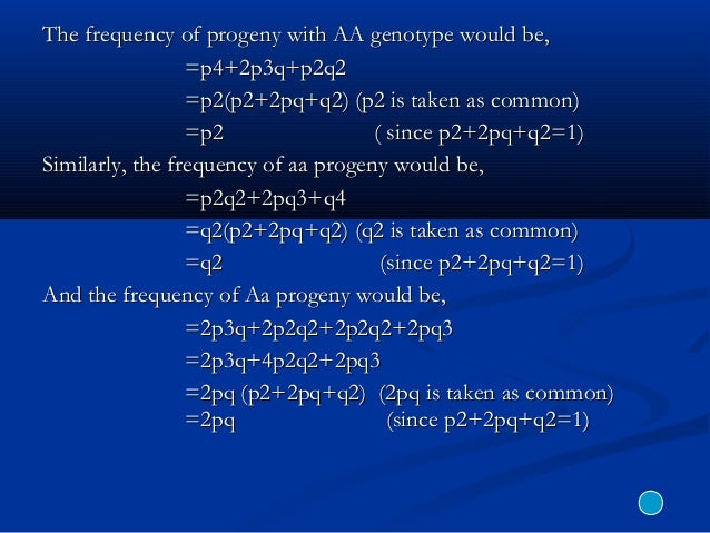 The frequency of progeny with AA genotype would be,The frequency of progeny with AA genotype would be, =p4+2p3q+p2q2=p4+2p...