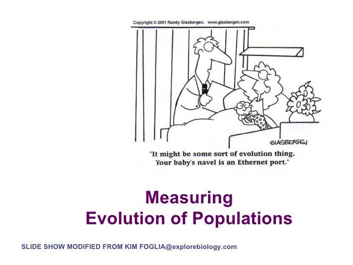 Measuring Evolution of Populations SLIDE SHOW MODIFIED FROM KIM FOGLIA@explorebiology.com