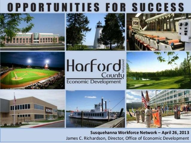 Susquehanna Workforce Network – April 26, 2013James C. Richardson, Director, Office of Economic Development