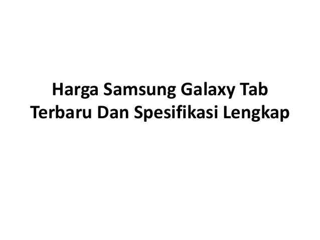 Daftar Harga Samsung Galaxy Tab Terbaru Dan Spesifikasi
