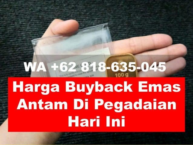 Telp Wa 62 818 635 045 Harga Buyback Emas Antam Di Pegadaian Hari I