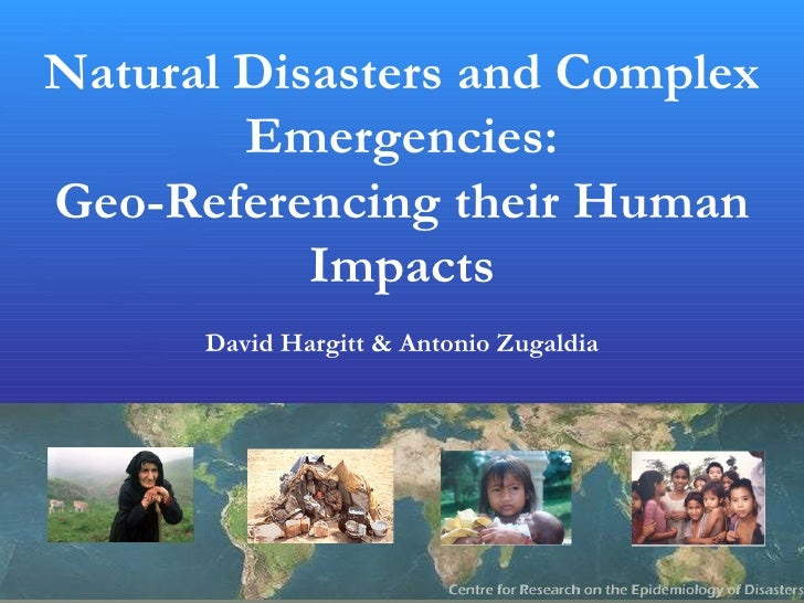 Natural Disasters and Complex         Emergencies: Geo-Referencing their Human            Impacts       David Hargitt & An...