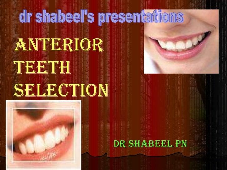 Dr shabeel pn ANTERIOR  TEETH    SELECTION dr shabeel's presentations