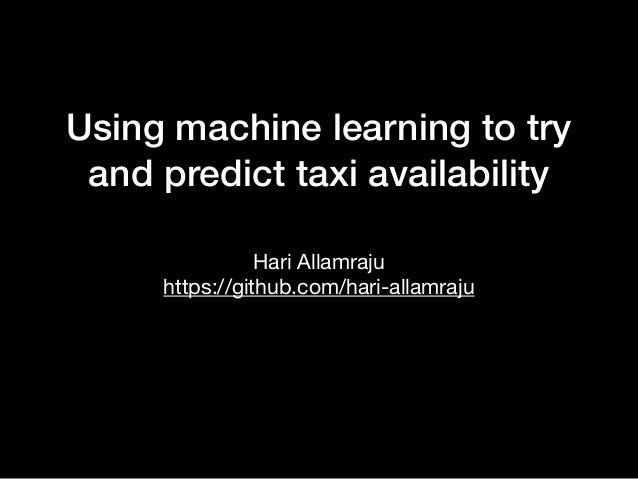 Using machine learning to try and predict taxi availability by Naraha…