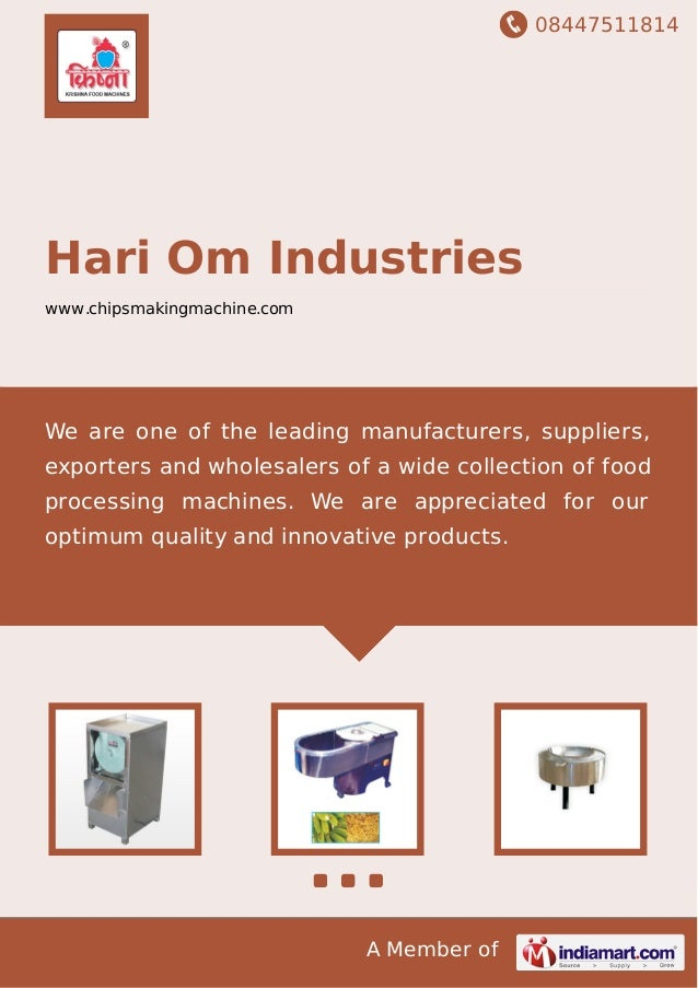 08447511814 A Member of Hari Om Industries www.chipsmakingmachine.com We are one of the leading manufacturers, suppliers, ...