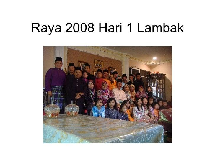 Raya 2008 Hari 1 Lambak