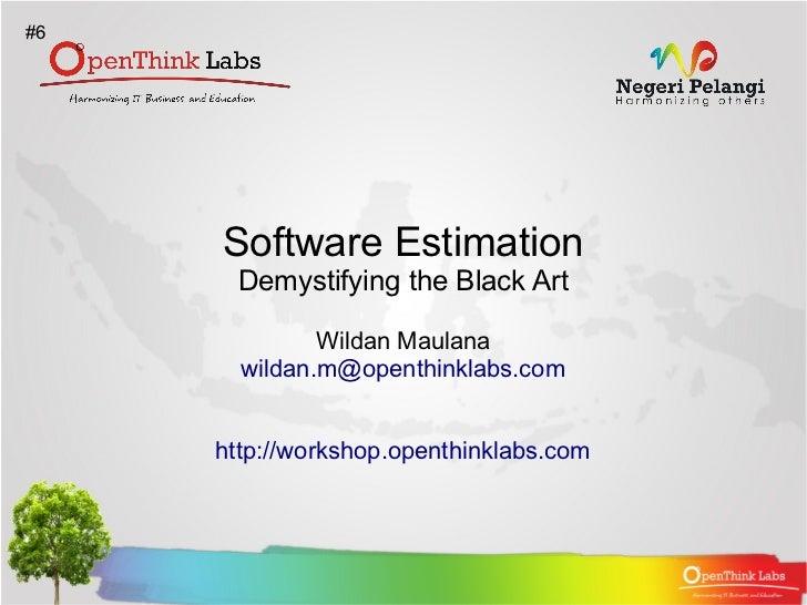 #6     Software Estimation      Demystifying the Black Art              Wildan Maulana       wildan.m@openthinklabs.com   ...